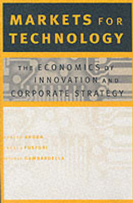 Markets for Technology: The Economics of Innovation and Corporate Strategy - The MIT Press (Hardback)