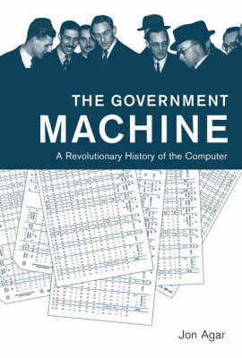 The Government Machine: A Revolutionary History of the Computer - History of Computing (Hardback)