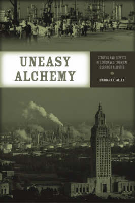 Uneasy Alchemy: Citizens and Experts in Louisiana's Chemical Corridor Disputes - Urban and Industrial Environments (Hardback)