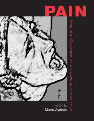 Pain: New Essays on Its Nature and the Methodology of Its Study - A Bradford Book (Hardback)