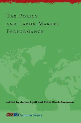 Tax Policy and Labor Market Performance - CESifo Seminar Series (Hardback)