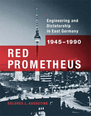 Red Prometheus: Engineering and Dictatorship in East Germany, 1945-1990 - Transformations: Studies in the History of Science and Technology (Hardback)