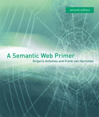 A Semantic Web Primer - Cooperative Information Systems Series (Hardback)
