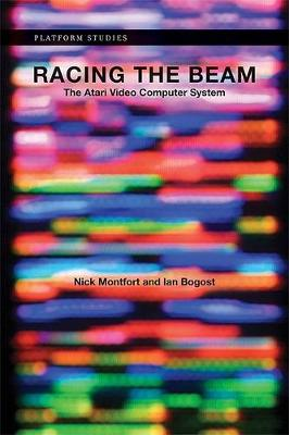 Racing the Beam: The Atari Video Computer System - Platform Studies (Hardback)
