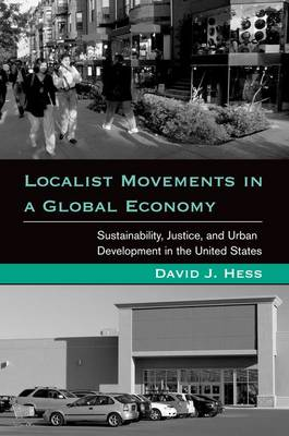Localist Movements in a Global Economy: Sustainability, Justice, and Urban Development in the United States - Urban and Industrial Environments (Hardback)