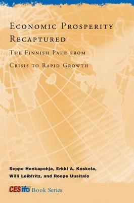 Economic Prosperity Recaptured: The Finnish Path from Crisis to Rapid Growth - Economic Prosperity Recaptured (Hardback)