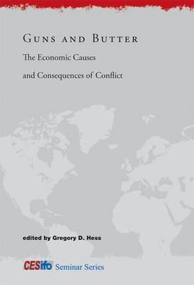 Guns and Butter: The Economic Causes and Consequences of Conflict - CESifo Seminar Series (Hardback)