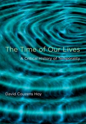 The Time of Our Lives: A Critical History of Temporality - The MIT Press (Hardback)