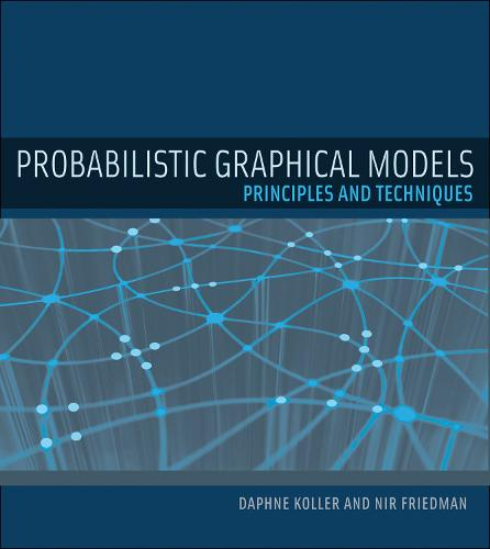 Probabilistic Graphical Models: Principles and Techniques (Hardback)