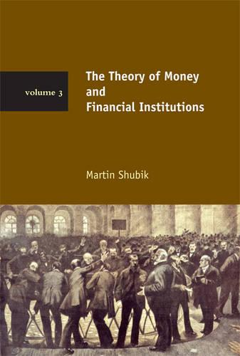 The Theory of Money and Financial Institutions: Volume 3 - The MIT Press (Hardback)