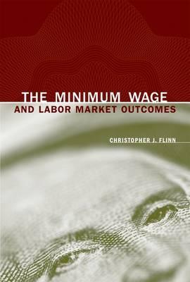 The Minimum Wage and Labor Market Outcomes - The MIT Press (Hardback)
