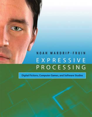 Expressive Processing: Digital Fictions, Computer Games, and Software Studies - Software Studies (Hardback)