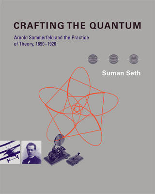 Crafting the Quantum: Arnold Sommerfeld and the Practice of Theory, 1890-1926 - Transformations: Studies in the History of Science and Technology (Hardback)