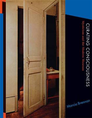 Curating Consciousness: Mysticism and the Modern Museum - The MIT Press (Hardback)
