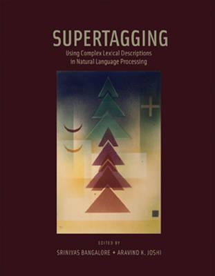 Supertagging: Using Complex Lexical Descriptions in Natural Language Processing - A Bradford Book (Hardback)