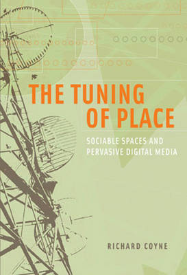 The Tuning of Place: Sociable Spaces and Pervasive Digital Media - The MIT Press (Hardback)