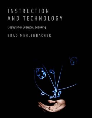 Instruction and Technology: Designs for Everyday Learning - The MIT Press (Hardback)