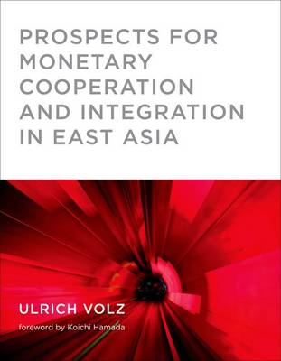 Prospects for Monetary Cooperation and Integration in East Asia - Prospects for Monetary Cooperation and Integration in East Asia (Hardback)