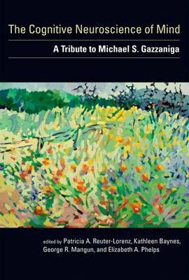 The Cognitive Neuroscience of Mind: A Tribute to Michael S. Gazzaniga - A Bradford Book (Hardback)