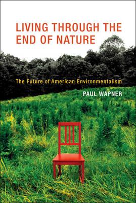 Living Through the End of Nature: The Future of American Environmentalism - The MIT Press (Hardback)