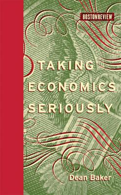 Taking Economics Seriously - Boston Review Books (Hardback)