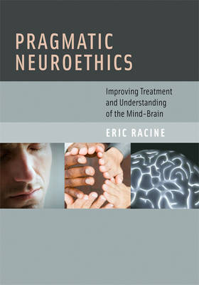 Pragmatic Neuroethics: Improving Treatment and Understanding of the Mind-Brain - Basic Bioethics (Hardback)