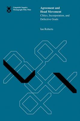 Agreement and Head Movement: Volume 59: Clitics, Incorporation, and Defective Goals - Linguistic Inquiry Monographs (Hardback)