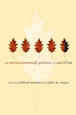 The Environmental Politics of Sacrifice - The MIT Press (Hardback)