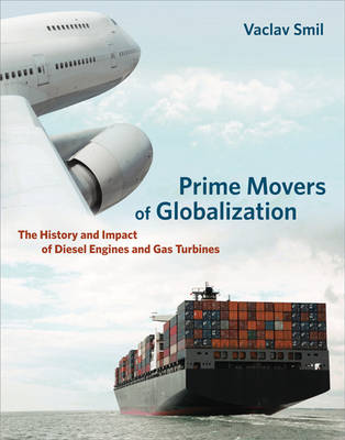 Prime Movers of Globalization: The History and Impact of Diesel Engines and Gas Turbines (Hardback)