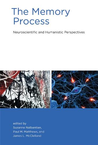The Memory Process: Neuroscientific and Humanistic Perspectives - The MIT Press (Hardback)