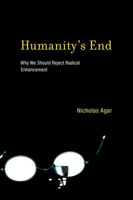 Humanity's End: Why We Should Reject Radical Enhancement (Hardback)