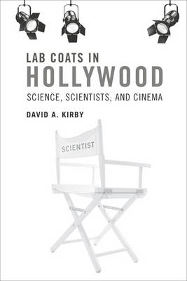 Lab Coats in Hollywood: Science, Scientists, and Cinema - Lab Coats in Hollywood (Hardback)