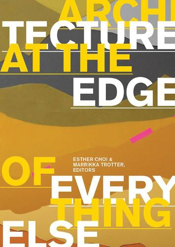 Architecture at the Edge of Everything Else - The MIT Press (Hardback)