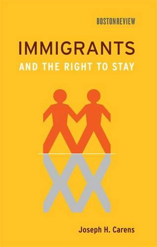Immigrants and the Right to Stay - Boston Review Books (Hardback)