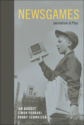 Newsgames: Journalism at Play - MIT Press (Hardback)