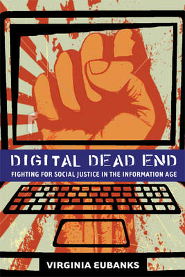 Digital Dead End: Fighting for Social Justice in the Information Age - The MIT Press (Hardback)