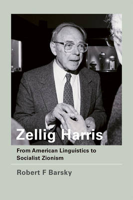 Zellig Harris: From American Linguistics to Socialist Zionism - The MIT Press (Hardback)