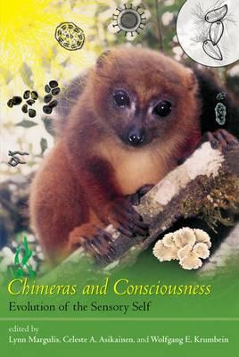 Chimeras and Consciousness: Evolution of the Sensory Self - The MIT Press (Hardback)