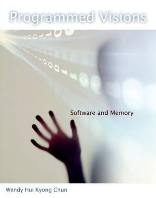 Programmed Visions: Software and Memory - Software Studies (Hardback)