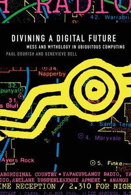 Divining a Digital Future: Mess and Mythology in Ubiquitous Computing - The MIT Press (Hardback)