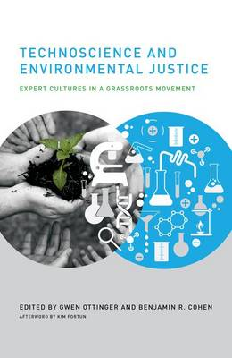Technoscience and Environmental Justice: Expert Cultures in a Grassroots Movement - Urban and Industrial Environments (Hardback)