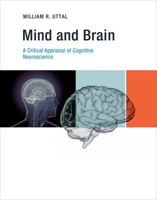 Mind and Brain: A Critical Appraisal of Cognitive Neuroscience - The MIT Press (Hardback)