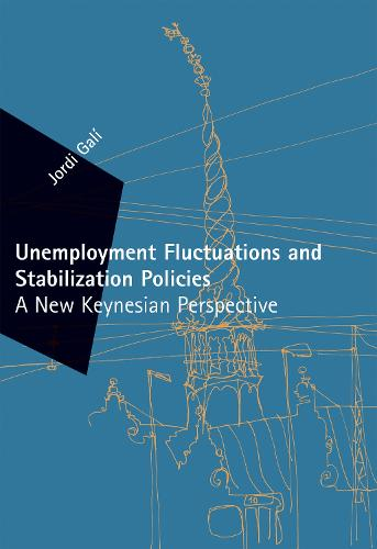 Unemployment Fluctuations and Stabilization Policies: A New Keynesian Perspective - Zeuthen Lectures (Hardback)
