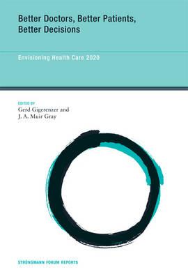 Better Doctors, Better Patients, Better Decisions: Volume 6: Envisioning Health Care 2020 - Strungmann Forum Reports (Hardback)