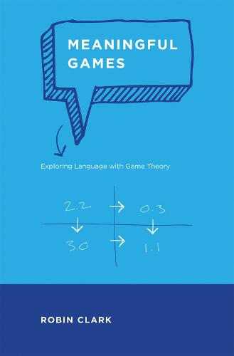 Meaningful Games: Exploring Language with Game Theory - The MIT Press (Hardback)