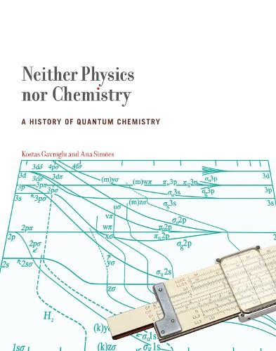 Neither Physics nor Chemistry: A History of Quantum Chemistry - Transformations: Studies in the History of Science and Technology (Hardback)