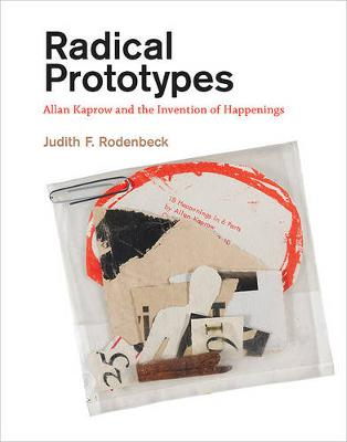 Radical Prototypes: Allan Kaprow and the Invention of Happenings - The MIT Press (Hardback)