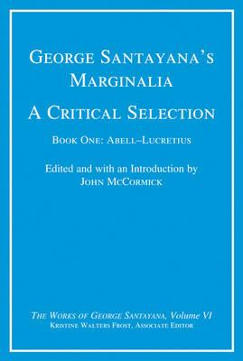 George Santayana's Marginalia, A Critical Selection: Volume 6: Book One, Abell-Lucretius - Works of George Santayana (Hardback)
