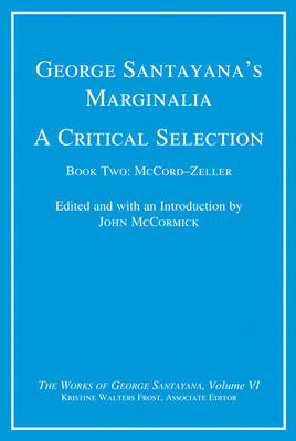 George Santayana's Marginalia, A Critical Selection: Volume 6: Book Two, McCord-Zeller - Works of George Santayana (Hardback)