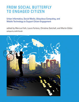 From Social Butterfly to Engaged Citizen: Urban Informatics, Social Media, Ubiquitous Computing, and Mobile Technology to Support Citizen Engagement - The MIT Press (Hardback)